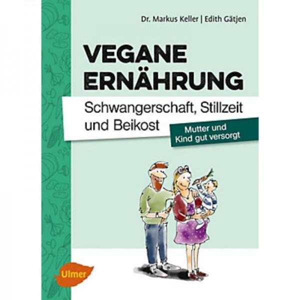 Vegane Ernährung Schwangerschaft, Stillzeit und Beikost - Dr. Markus Keller & Edith Gätjen