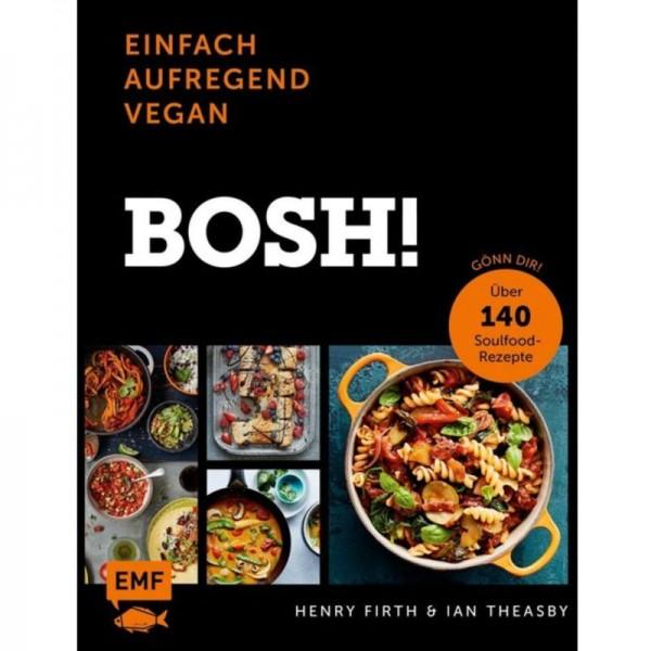 Einfach, aufregend, vegan - BOSH! - Henry Firth & Ian Theasby