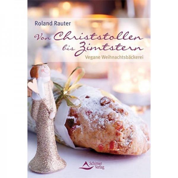 Von Christstollen bis Zimtstern vegane Weihnachtsbäckerei - Roland Rauter